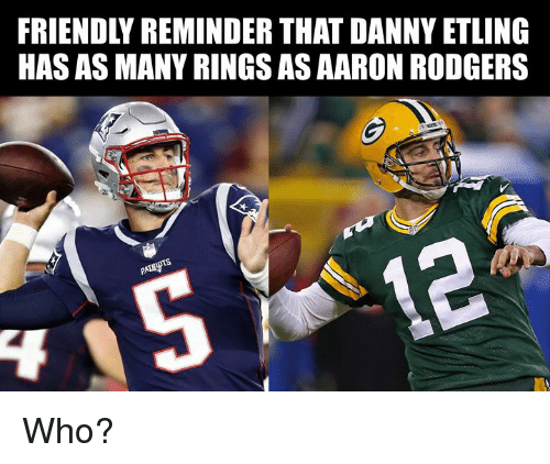 Aaron Rodgers: FRIENDLY REMINDER THAT DANNY ETLING  HAS AS MANY RINGS AS AARON RODGERS Who?