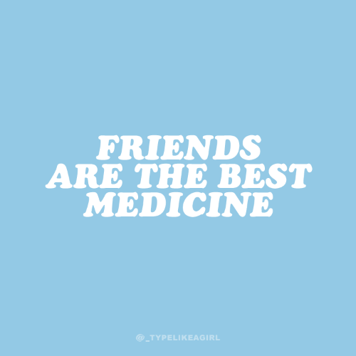 Friends, Best, and Medicine: FRIENDS  ARE THE BEST  MEDICINE  @TYPELIKEAGIRL