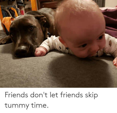 Skip: Friends don't let friends skip tummy time.