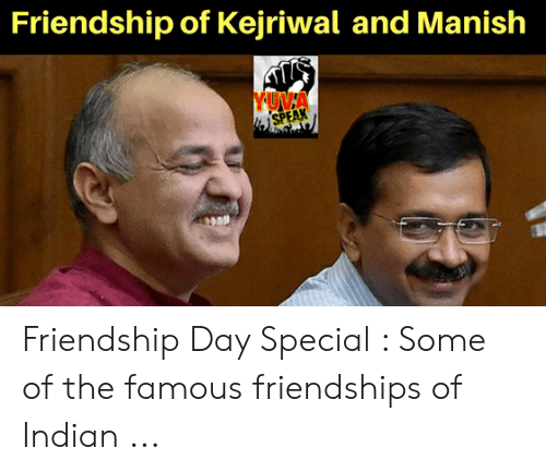 Kejriwal: Friendship of Kejriwal and Manish  YUNA  SPEAK Friendship Day Special : Some of the famous friendships of Indian ...