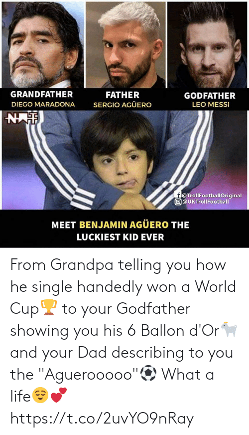 "World Cup: From Grandpa telling you how he single handedly won a World Cup🏆 to your Godfather showing you his 6 Ballon d'Or🐐 and your Dad describing to you the ""Aguerooooo""⚽  What a life😌💕 https://t.co/2uvYO9nRay"