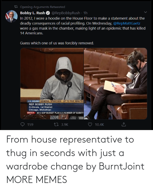 thug: From house representative to thug in seconds with just a wardrobe change by BurntJoint MORE MEMES