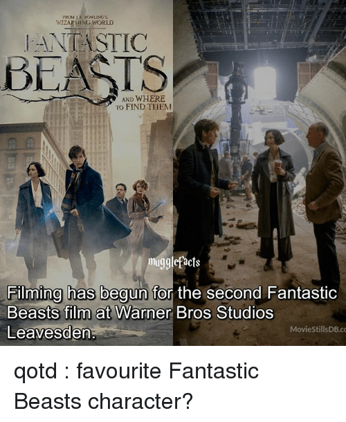 fantastic beasts: FROM JK. ROWLING'S  WIZARDING WORLD  ANTASTIC  BEASTS  AND WHERE  TO FIND THEM  mgglefacts  Filming has begun for the second Fantastic  Beasts film at Warner Bros Studios  Leavesden  MovieStillsDB.co qotd : favourite Fantastic Beasts character?