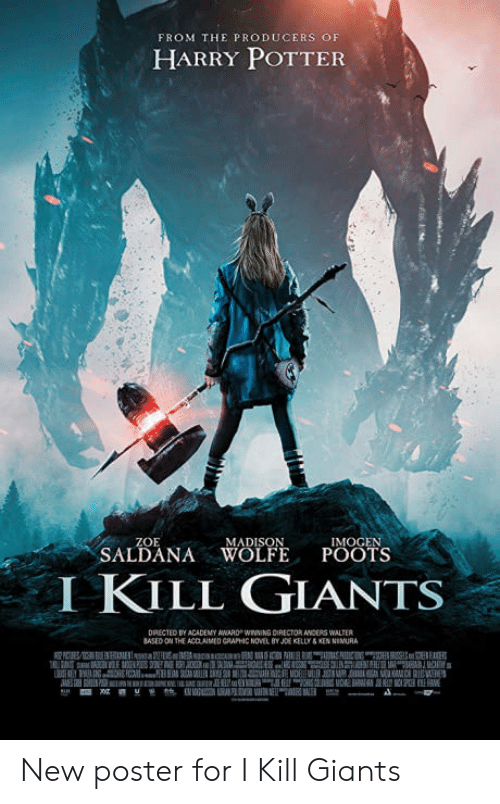 Anders: FROM THE PRODUCERS OF  HARRY POTTER  ZOE  IMOGEN  SALDANA WOLFEPOOTS  IKILL GIANTS  DRECTED BY ACADEMY AWARD-WINNNG ORICTOR ANDERS WUER New poster for I Kill Giants