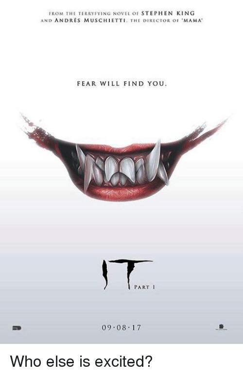 Excitment: FROM THE TERRY FYING NOVEL OF  STEPHEN KING  AND ANDRES MUSCHIETTI. THE DIRECTOR oF 'MAMA  FEAR WILL FIND YOU  PART I  09.08.17 Who else is excited?