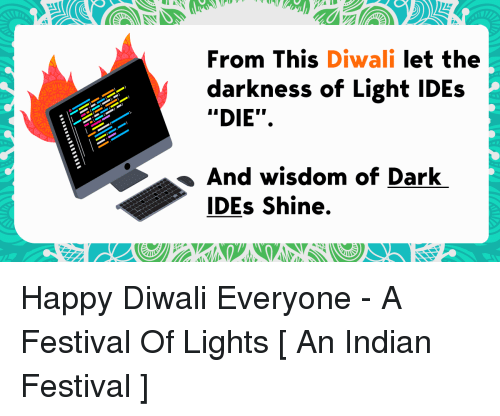 """Happy, Festival, and Indian: From This Diwali let the  darkness of Light IDEs  """"DIE"""".  And wisdom of Dark  DEs Shine."""