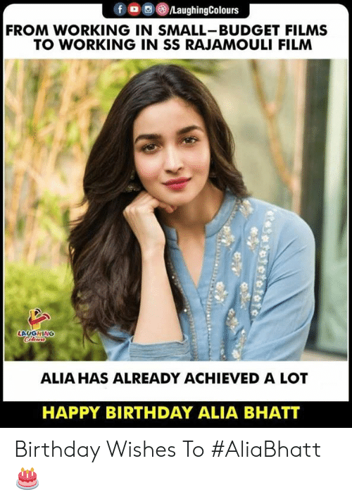 birthday wishes: FROM WORKING IN SMALL-BUDGET FILMS  TO WORKING IN SS RAJAMOULI FILM  LAUGHING  ALIA HAS ALREADY ACHIEVED A LOT  HAPPY BIRTHDAY ALIA BHATT Birthday Wishes To #AliaBhatt 🎂