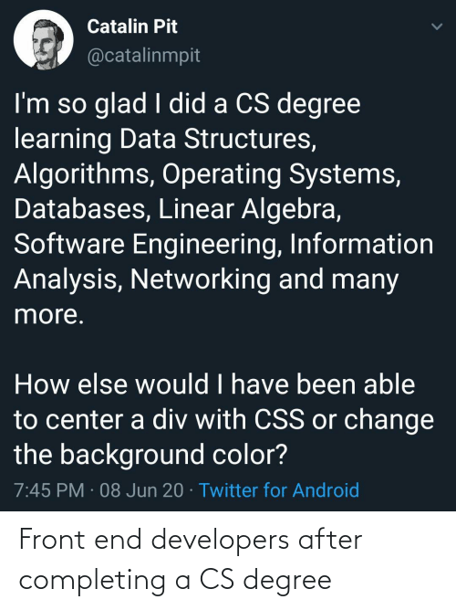 Degree, End, and  Front End: Front end developers after completing a CS degree