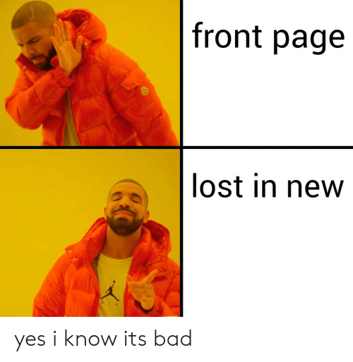 Bad, Lost, and Dank Memes: front page  lost in new yes i know its bad
