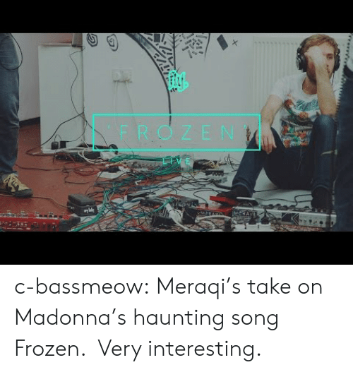 madonna: FROZEN c-bassmeow:  Meraqi's take on Madonna's haunting song Frozen.  Very interesting.