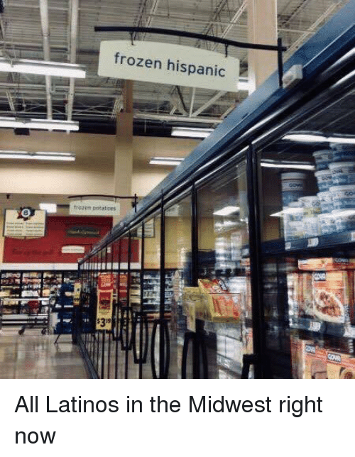 Midwest: frozen hispanic  frozon potatces  $319 All Latinos in the Midwest right now