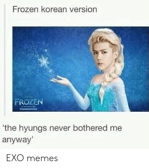 Frozen, Memes, and Korean: Frozen korean version  FROZEN  THANKSGMN  'the hyungs never bothered me  anyway EXO memes