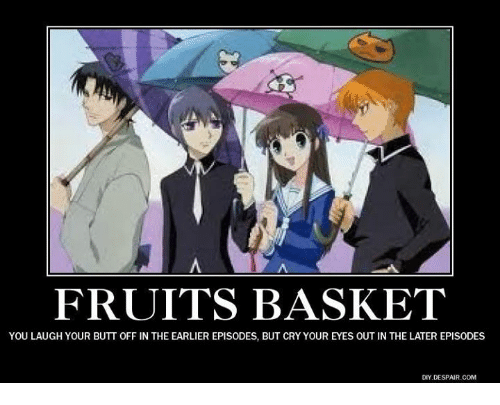 Butt, Crying, and Memes: FRUITS BASKET  YOU LAUGH YOUR BUTT OFF IN THE EARLIER EPISODES, BUT CRY YOUR EYES OUT IN THE LATER EPISODES  DIY, DESPAIR COM