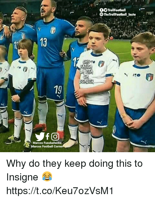 Football, Memes, and 🤖: fSTrollFootball  TheTrollFootball Insta  13  HE  19  Marcos Fussballecke  Marcos Football Corne Why do they keep doing this to Insigne 😂 https://t.co/Keu7ozVsM1