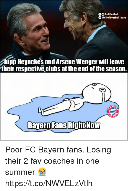Memes, Summer, and Arsene Wenger: fSTrollFootball  TheTrollfootball Insta  UpD Heynckes and Arsene Wenger will leave  their respective clubs at the end of the seasorn.  Bayern Fans  RightNoW Poor FC Bayern fans. Losing their 2 fav coaches in one summer 😭 https://t.co/NWVELzVtlh