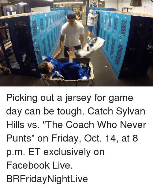 """Game Day: FT""""  b  s .器 Picking out a jersey for game day can be tough. Catch Sylvan Hills vs. """"The Coach Who Never Punts"""" on Friday, Oct. 14, at 8 p.m. ET exclusively on Facebook Live. BRFridayNightLive"""