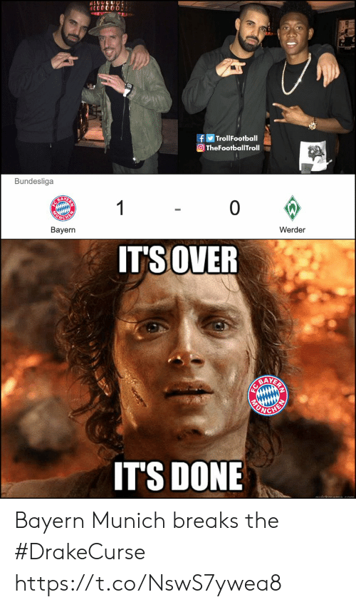 bundesliga: fTrollFootball  TheFootballTroll  Bundesliga  Werder  Bayern  ITS OVER  AYE  ITS DONE Bayern Munich breaks the #DrakeCurse https://t.co/NswS7ywea8