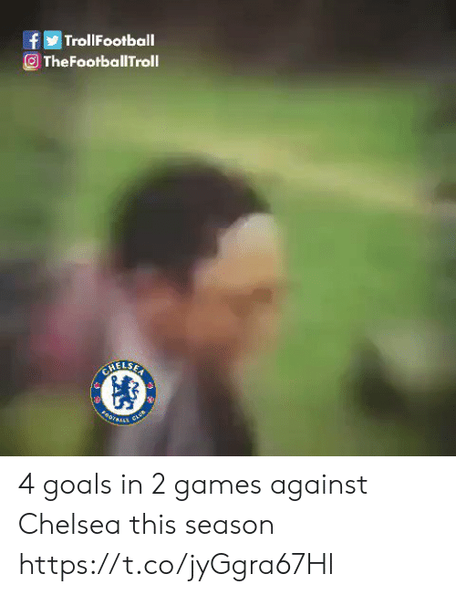 Chelsea: fTrollFootball  TheFootballTroll  CHELSE  OALES  ore  CLUB 4 goals in 2 games against Chelsea this season https://t.co/jyGgra67Hl
