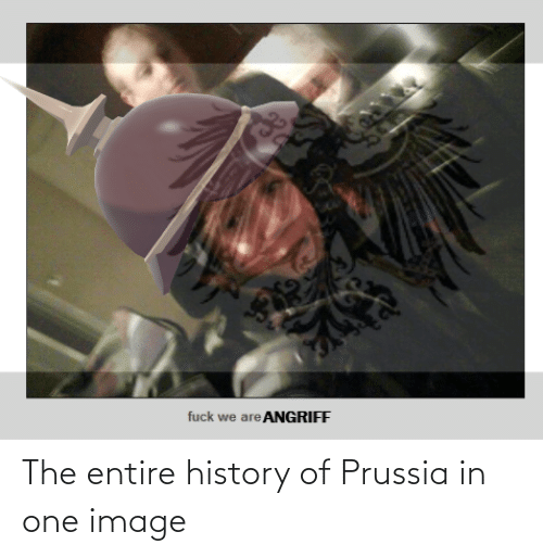 Prussia: fuck we are ANGRIFF The entire history of Prussia in one image