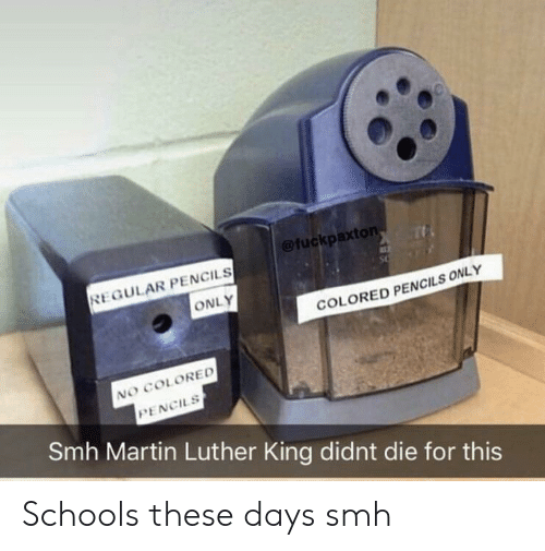 Martin, Smh, and Martin Luther: @fuckpaxton  REGULAR PENCILS  ONLY  COLORED PENCILS ONLY  NO COLORED  PENCILS  Smh Martin Luther King didnt die for this Schools these days smh