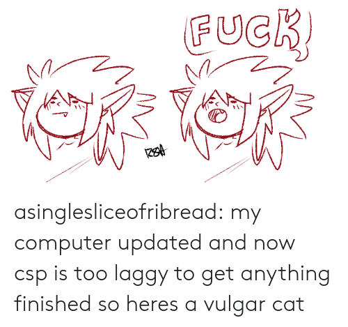 Target, Tumblr, and Blog: FUCR asinglesliceofribread:  my computer updated and now csp is too laggy to get anything finished so heres a vulgar cat