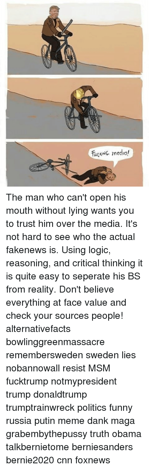 Putin Meme: fuKwC medici, The man who can't open his mouth without lying wants you to trust him over the media. It's not hard to see who the actual fakenews is. Using logic, reasoning, and critical thinking it is quite easy to seperate his BS from reality. Don't believe everything at face value and check your sources people! alternativefacts bowlinggreenmassacre remembersweden sweden lies nobannowall resist MSM fucktrump notmypresident trump donaldtrump trumptrainwreck politics funny russia putin meme dank maga grabembythepussy truth obama talkbernietome berniesanders bernie2020 cnn foxnews