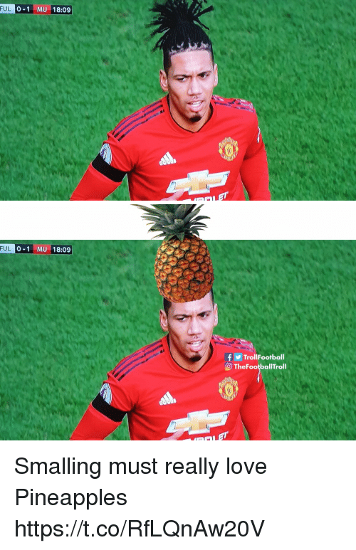 pineapples: FUL  0-1 MU 18:09   FUL  0-1 MU 18:09  f y Trol!Football  TheFootballTroll Smalling must really love Pineapples https://t.co/RfLQnAw20V
