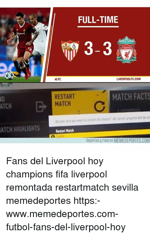 Facts, Fifa, and Memes: FULL-TIME  3-3  LIVERPOO  #LFC  LIVERPOOLFC.COM  ID  ATCH  RESTART  MATCH  MATCH FACTS  ATCH  HIGHLIGHTS  estart Matc  Deportes y risas en MEMEDEPORTES.COM Fans del Liverpool hoy champions fifa liverpool remontada restartmatch sevilla memedeportes https:-www.memedeportes.com-futbol-fans-del-liverpool-hoy