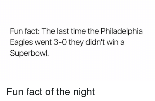 Philadelphia Eagles, Facts, and Nfl: Fun fact: The last time the Philadelphia  Eagles went 3-0 they didn't win a  Superbowl Fun fact of the night