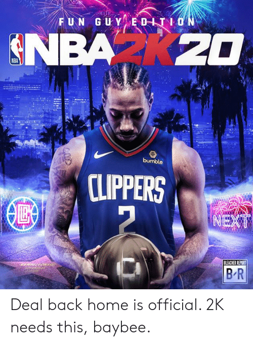 Clippers: FUN GUY EDITION  NBA K20  bumble  CLIPPERS  NEXT  BLEACHER REPORT  B R Deal back home is official. 2K needs this, baybee.