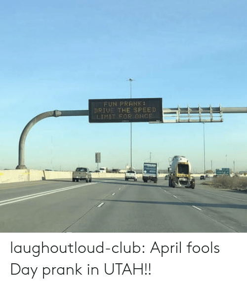 April Fools: FUN PRRNK  RIUE THE SPEED  LIMIT EOR ONCE laughoutloud-club:  April fools Day prank in UTAH!!