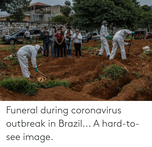 Brazil: Funeral during coronavirus outbreak in Brazil... A hard-to-see image.
