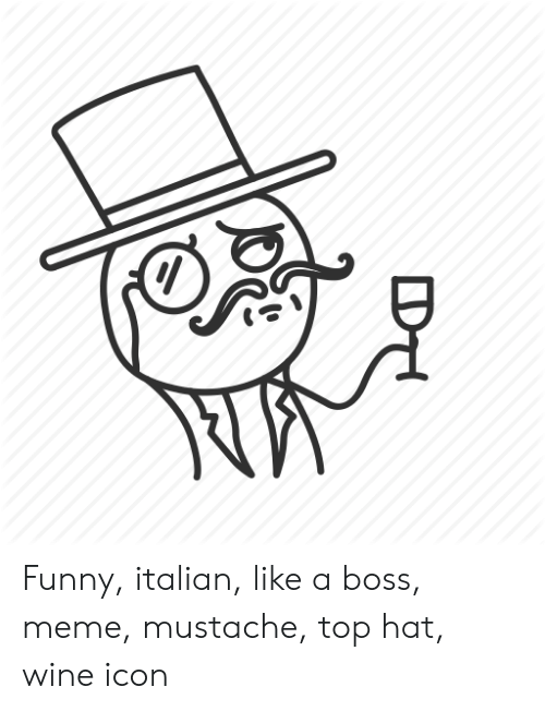 Funny Italian Like A Boss Meme Mustache Top Hat Wine Icon