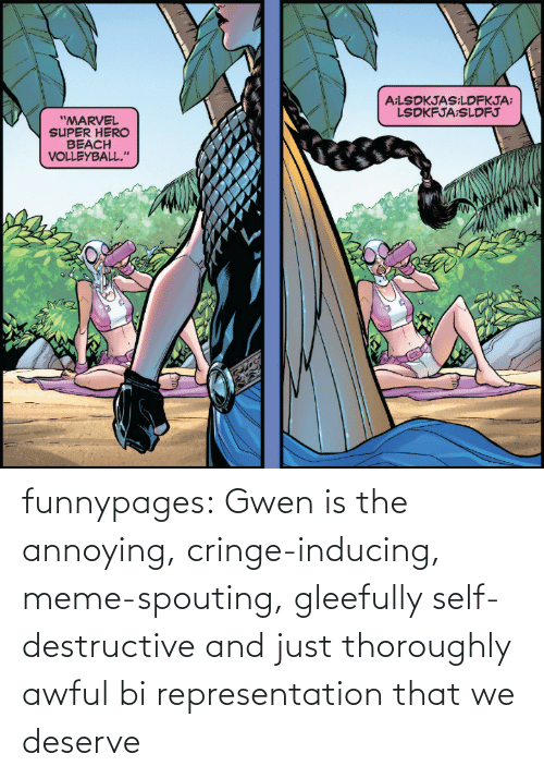 Annoying: funnypages:  Gwen is the annoying, cringe-inducing, meme-spouting, gleefully self-destructive and just thoroughly awful bi representation that we deserve