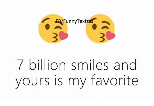 Funnytexts 7 Billion Smiles And Yours Is My Favorite Meme On