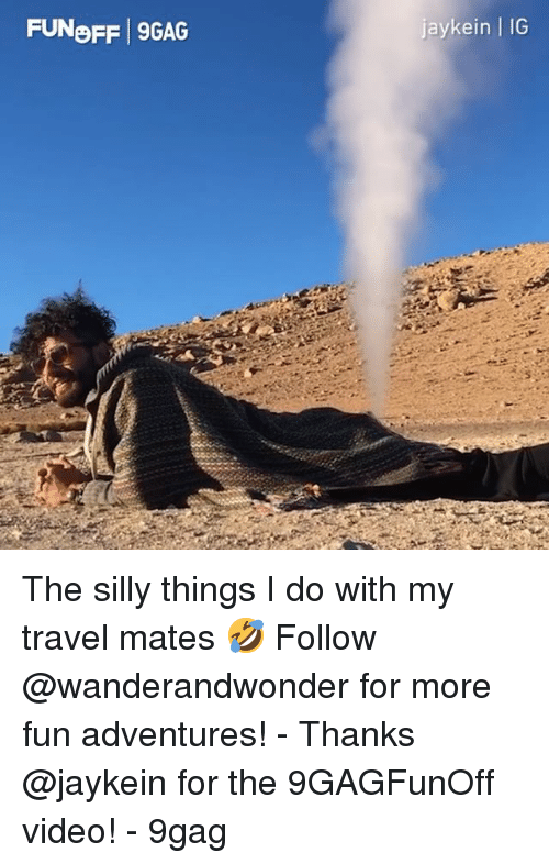 9gag, Memes, and Travel: FUNoFF 9GAG  jaykein   IG The silly things I do with my travel mates 🤣 Follow @wanderandwonder for more fun adventures! - Thanks @jaykein for the 9GAGFunOff video! - 9gag
