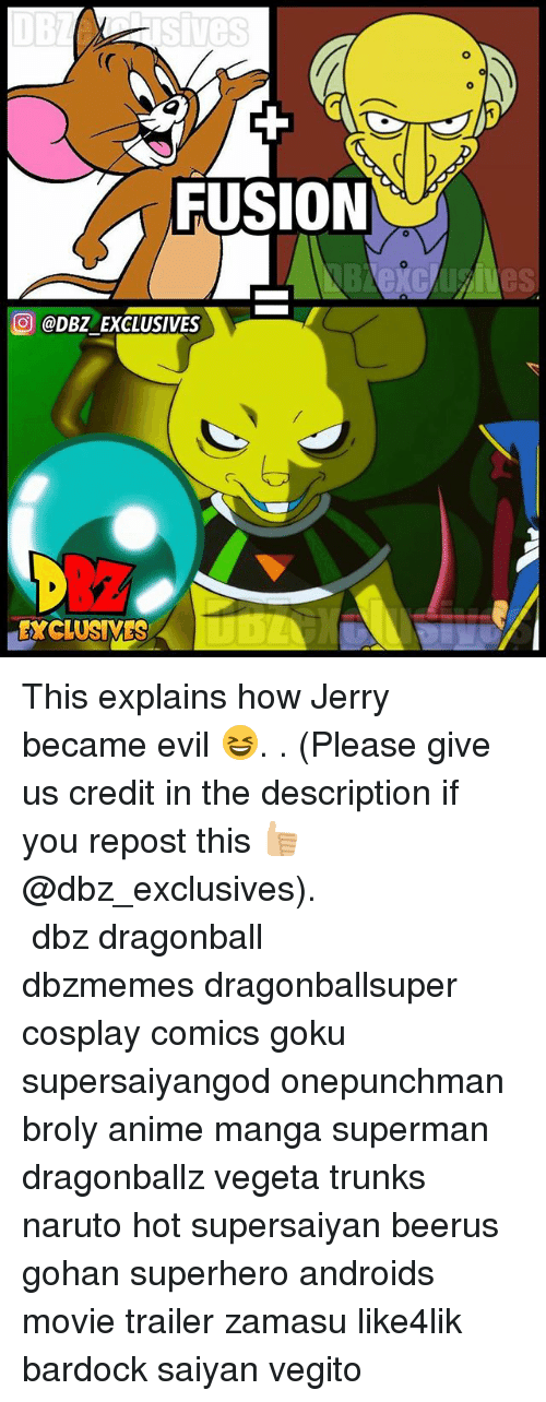 Zamasu: FUSION  DBZ EXCLUSIVES  EXCLUSIVES This explains how Jerry became evil 😆. . (Please give us credit in the description if you repost this 👍🏼@dbz_exclusives). ━━━━━━━━━━━━━━━━━━━━━ dbz dragonball dbzmemes dragonballsuper cosplay comics goku supersaiyangod onepunchman broly anime manga superman dragonballz vegeta trunks naruto hot supersaiyan beerus gohan superhero androids movie trailer zamasu like4lik bardock saiyan vegito