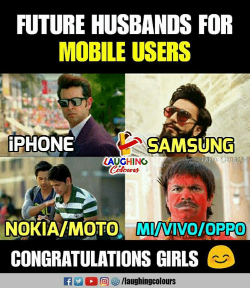 Future, Girls, and Iphone: FUTURE HUSBANDS FOR  MOBILE USERS  IPHONE  SAMSUNG  LAUGHING  NOKIA/MOTO MNINO/OPPO  CONGRATULATIONS GIRLS
