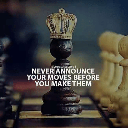 Your Moves: Future Successors I  NEVER ANNOUNCE  YOUR MOVES BEFORE  YOU MAKE THEM