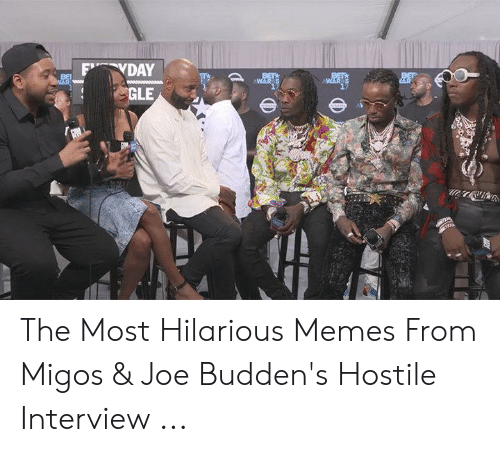 Joe Buddens: FVDAY  BET  AR  BET  WAAR S  BET  WAwww  WAR  GLE  hsSAN  sAN The Most Hilarious Memes From Migos & Joe Budden's Hostile Interview ...