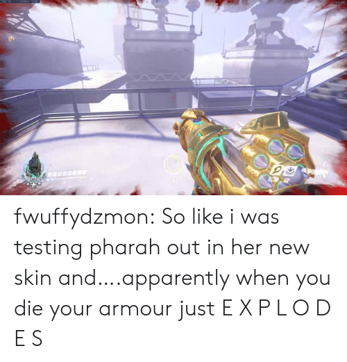 Apparently, Tumblr, and Blog: fwuffydzmon:  So like i was testing pharah out in her new skin and….apparently when you die your armour just  E X P L O D E S