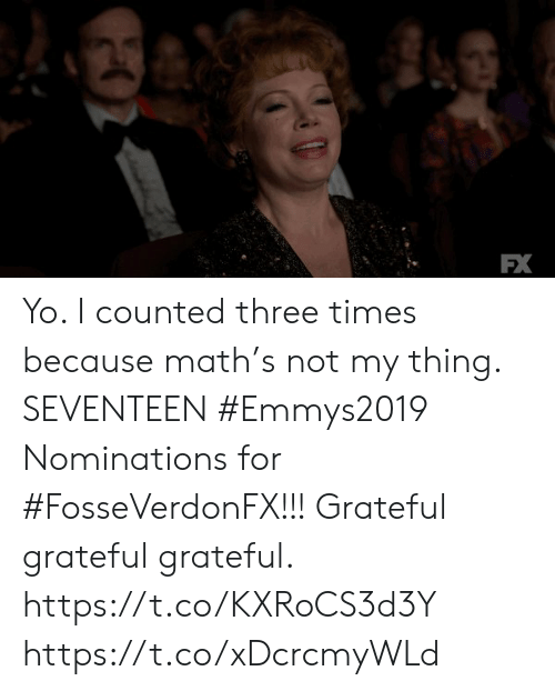 Counted: FX Yo.  I counted three times because math's not my thing. SEVENTEEN #Emmys2019 Nominations for #FosseVerdonFX!!! Grateful grateful grateful. https://t.co/KXRoCS3d3Y https://t.co/xDcrcmyWLd