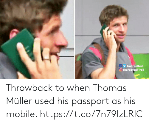 thomas: fy TrollFootball  O TheFootballTroll Throwback to when Thomas Müller used his passport as his mobile. https://t.co/7n79IzLRIC