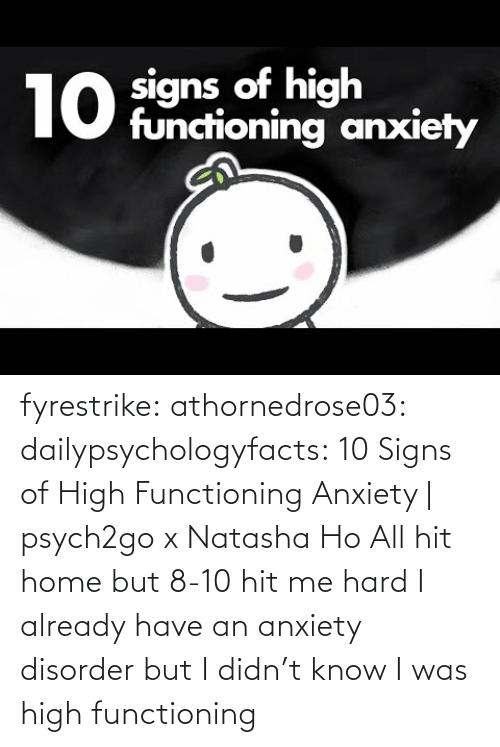 Youtu: fyrestrike: athornedrose03:  dailypsychologyfacts: 10 Signs of High Functioning Anxiety | psych2go x Natasha Ho  All hit home but 8-10 hit me hard    I already have an anxiety disorder but I didn't know I was high functioning