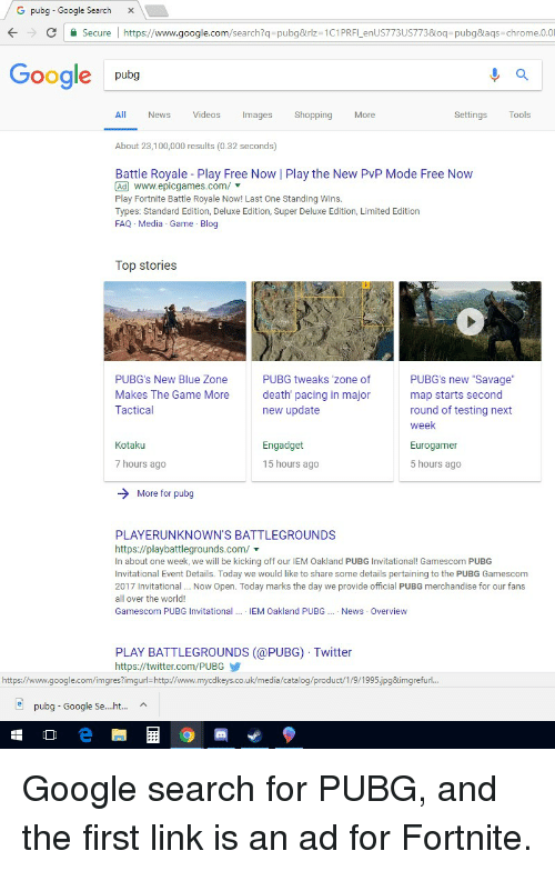 """Anaconda, Chrome, and Funny: G pubg - Google Search X  C  Secure https://www.google.com/search?q pubg&rlz 1C1PRFLenUS773US7738oq-pubg&aqs chrome.0.0  Google pubg  All  News  Videos  Images  Shopping  More  Settings  Tools  About 23,100,000 results (0.32 seconds)  Battle Royale Play Free Now 
