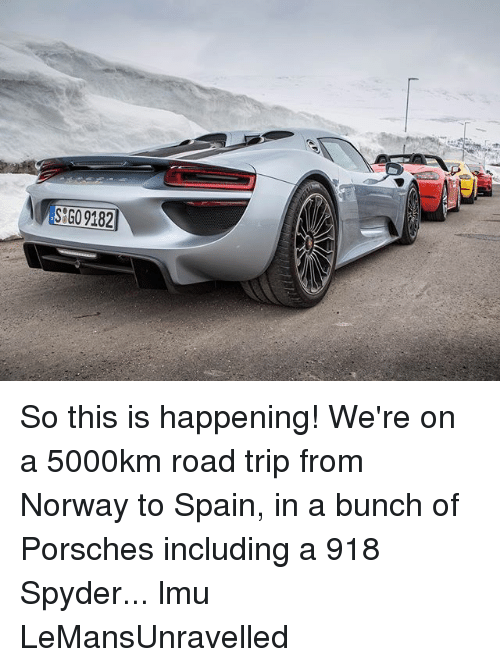 Road Tripping: G09182 So this is happening! We're on a 5000km road trip from Norway to Spain, in a bunch of Porsches including a 918 Spyder... lmu LeMansUnravelled