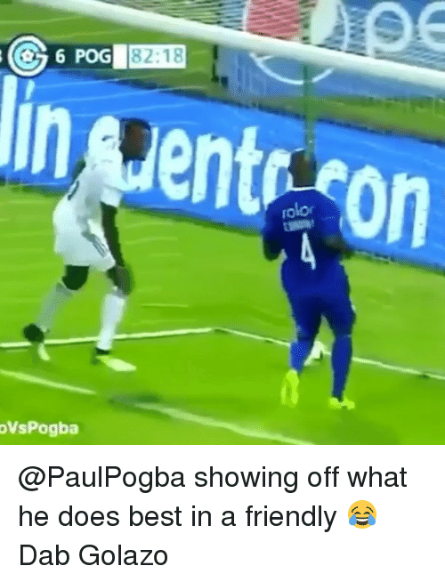Memes, Best, and 🤖: G82:18  In  ent  on  olo  VsPogba @PaulPogba showing off what he does best in a friendly 😂 Dab Golazo