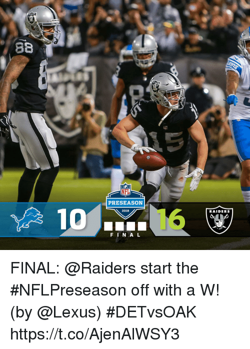 Lexus, Memes, and Nfl: ga  NFL  PRESEASON  2018  RAIDERS  F IN A L FINAL: @Raiders start the #NFLPreseason off with a W! (by @Lexus) #DETvsOAK https://t.co/AjenAlWSY3