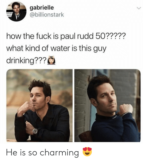 Dank, Drinking, and Fuck: gabrielle  @billionstark  how the fuck is paul rudd 50?????  what kind of water is this guy  drinking??? He is so charming 😍