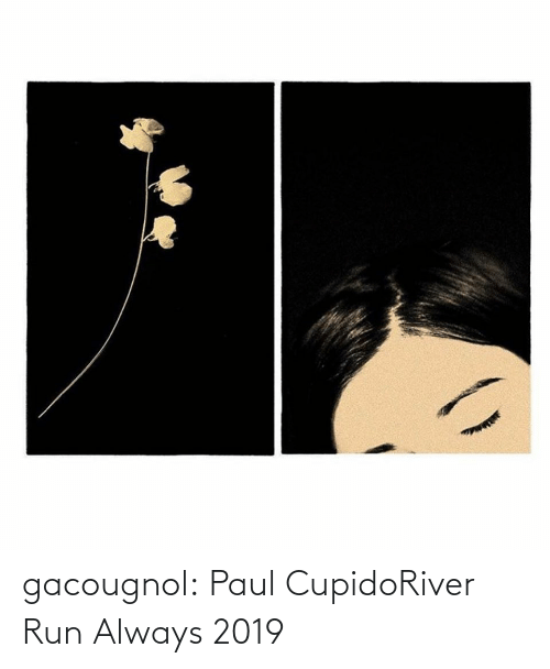 river: gacougnol:  Paul CupidoRiver Run Always 2019